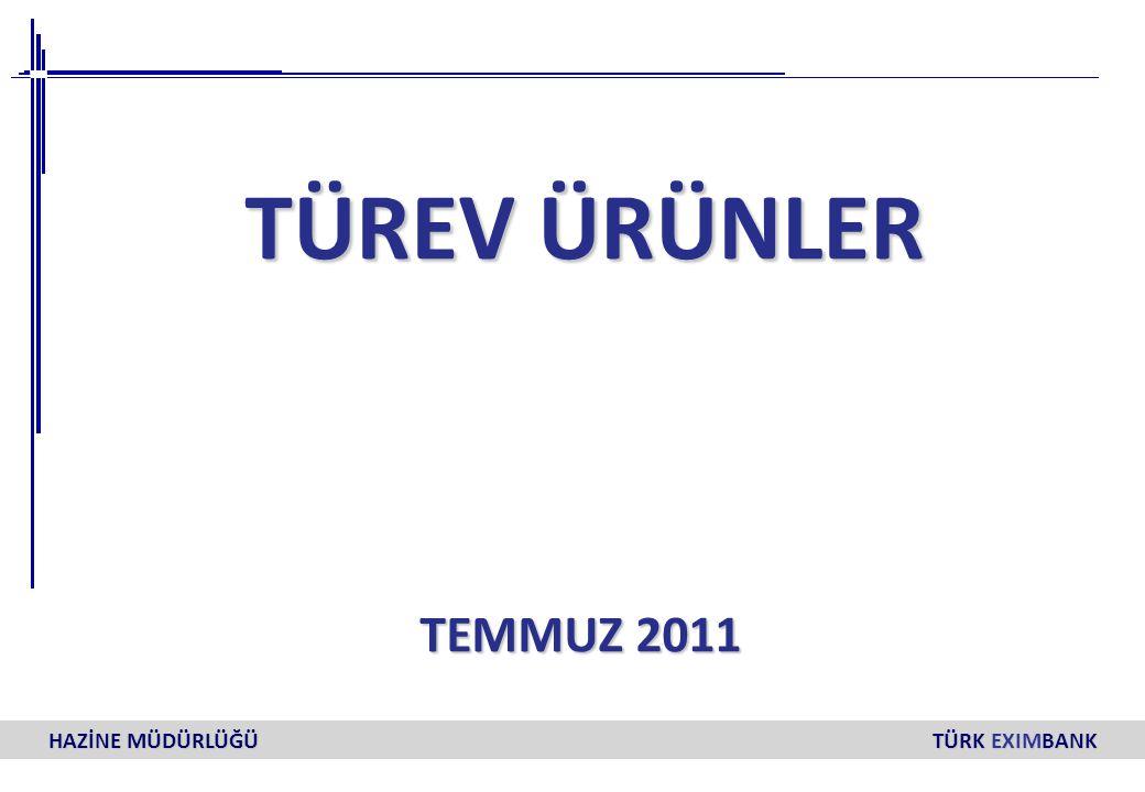 0 HAZİNE MÜDÜRLÜĞÜ TÜRK EXIMBANK TÜREV ÜRÜNLER TÜREV ÜRÜNLER TEMMUZ 2011