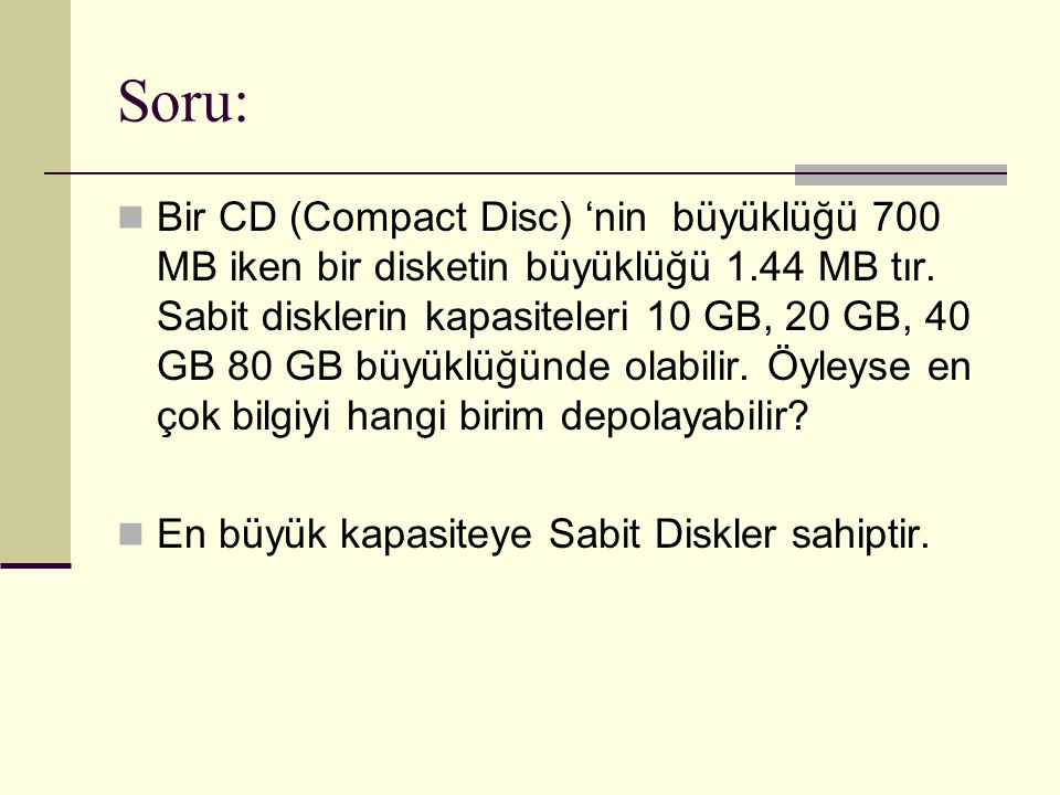 Soru: Bir CD (Compact Disc) 'nin büyüklüğü 700 MB iken bir disketin büyüklüğü 1.44 MB tır.