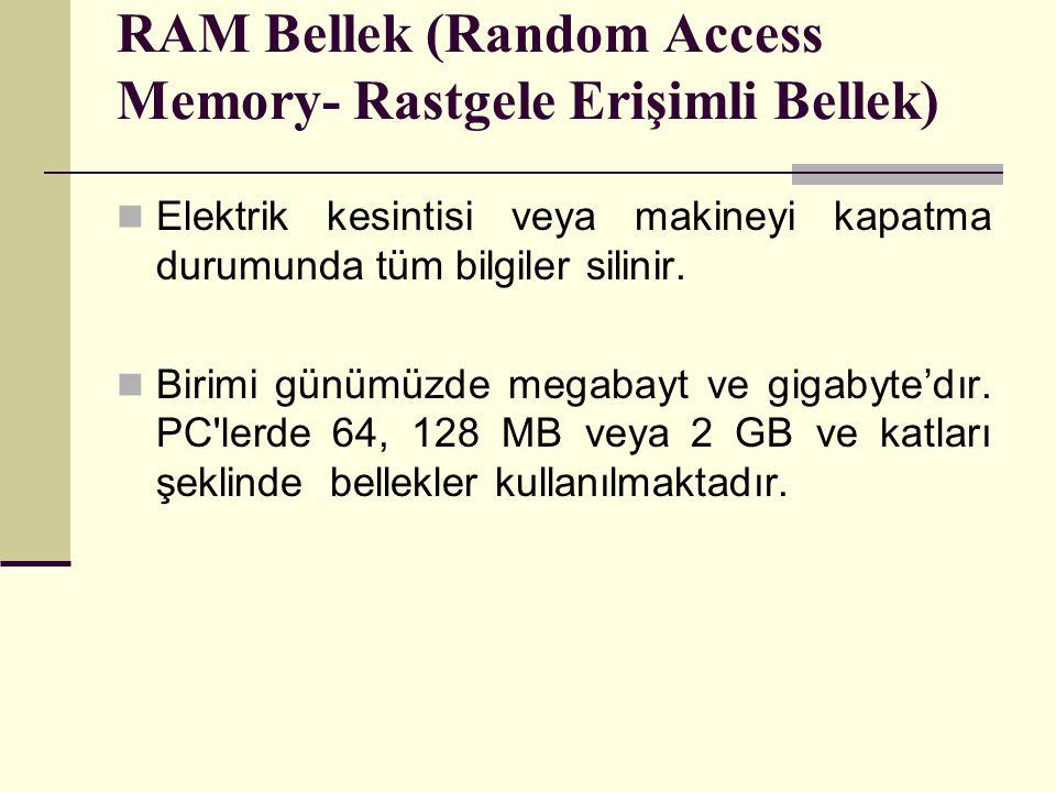 RAM Bellek (Random Access Memory- Rastgele Erişimli Bellek) Elektrik kesintisi veya makineyi kapatma durumunda tüm bilgiler silinir.