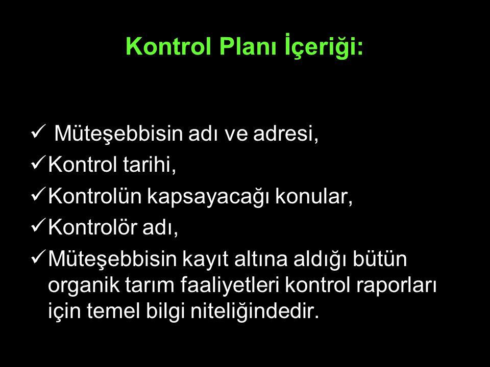 Kontrol Planı İçeriği: Müteşebbisin adı ve adresi, Kontrol tarihi, Kontrolün kapsayacağı konular, Kontrolör adı, Müteşebbisin kayıt altına aldığı bütü
