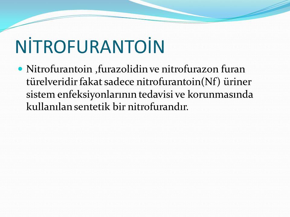 NİTROFURANTOİN Nitrofurantoin,furazolidin ve nitrofurazon furan türelveridir fakat sadece nitrofurantoin(Nf) üriner sistem enfeksiyonlarının tedavisi ve korunmasında kullanılan sentetik bir nitrofurandır.