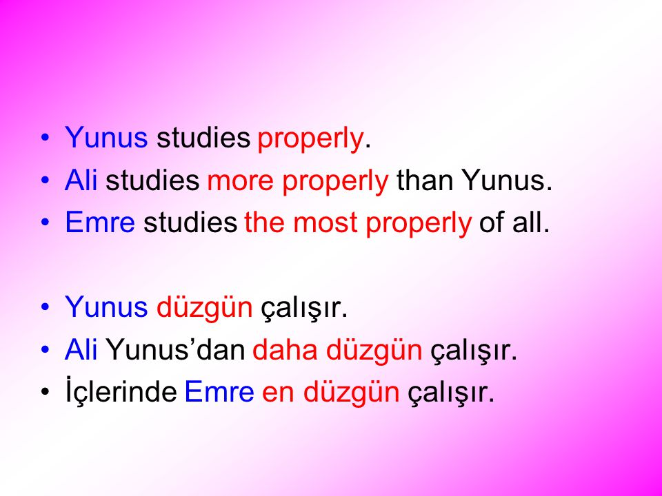 Yunus studies properly. Ali studies more properly than Yunus.