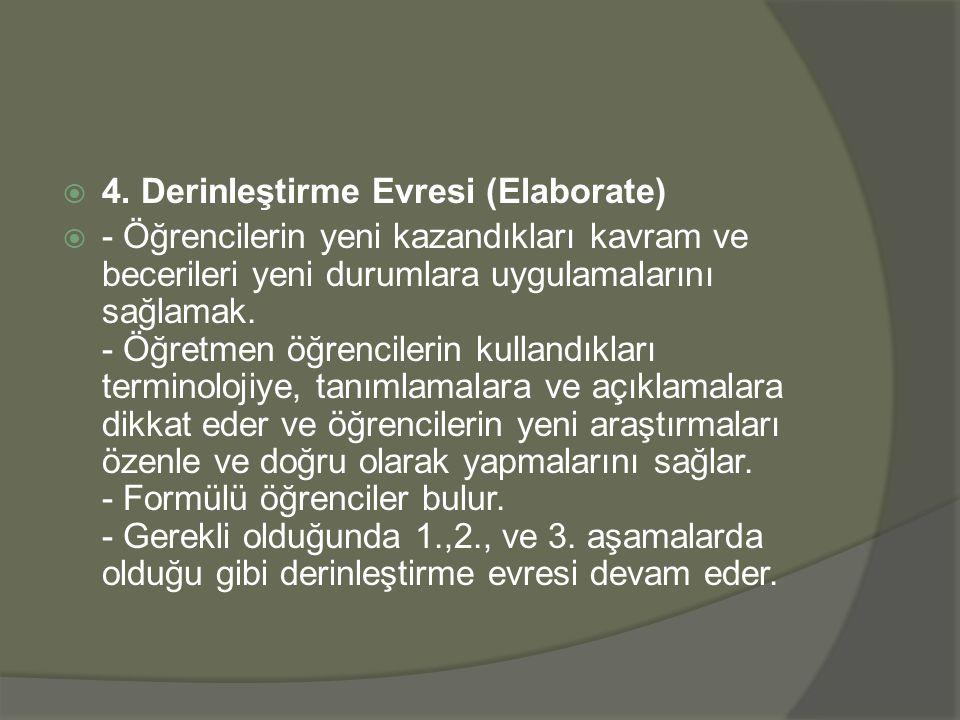  4. Derinleştirme Evresi (Elaborate)  - Öğrencilerin yeni kazandıkları kavram ve becerileri yeni durumlara uygulamalarını sağlamak. - Öğretmen öğren