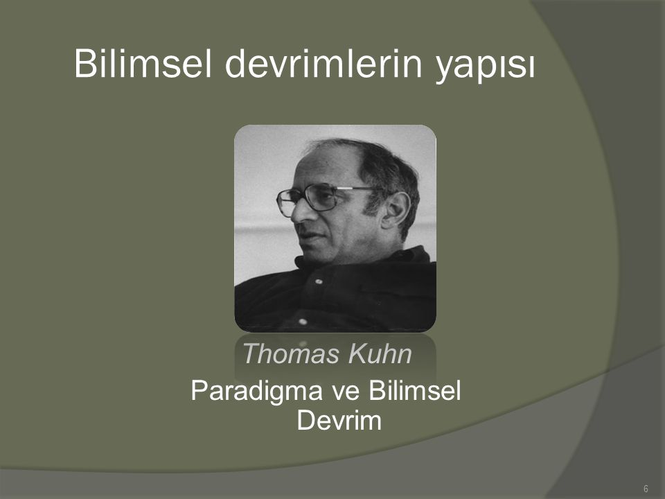 Thomas Kuhn Paradigma ve Bilimsel Devrim 6 Bilimsel devrimlerin yapısı
