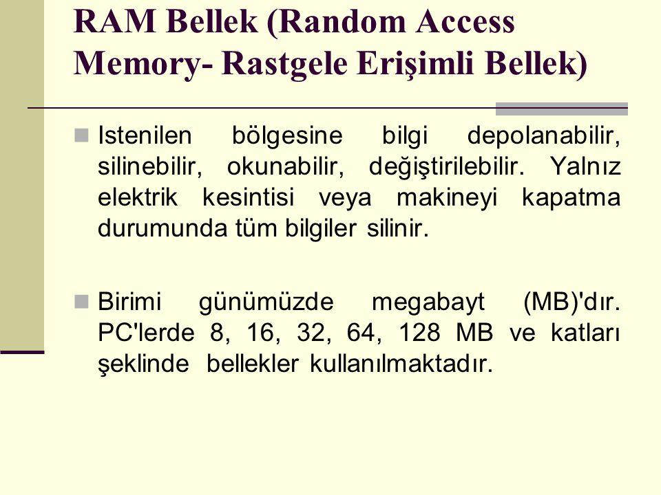 RAM Bellek (Random Access Memory- Rastgele Erişimli Bellek) Istenilen bölgesine bilgi depolanabilir, silinebilir, okunabilir, değiştirilebilir. Yalnız