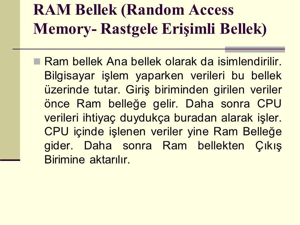 RAM Bellek (Random Access Memory- Rastgele Erişimli Bellek) Ram bellek Ana bellek olarak da isimlendirilir. Bilgisayar işlem yaparken verileri bu bell