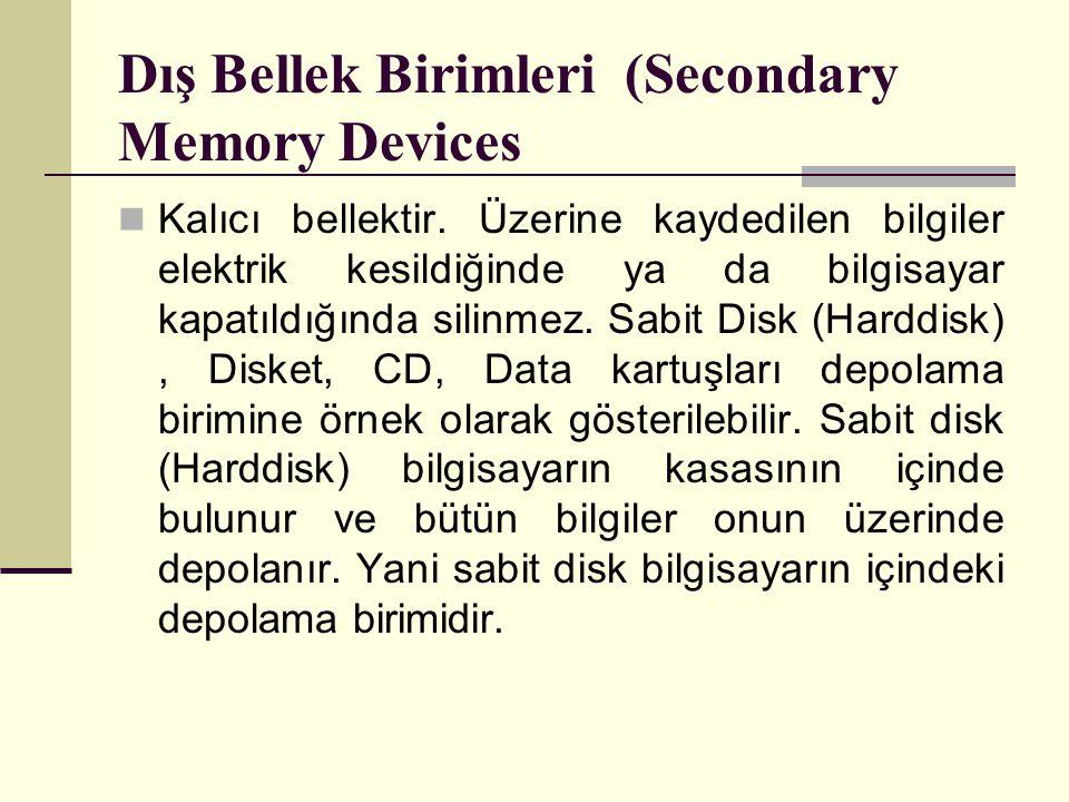 Dış Bellek Birimleri (Secondary Memory Devices Kalıcı bellektir. Üzerine kaydedilen bilgiler elektrik kesildiğinde ya da bilgisayar kapatıldığında sil