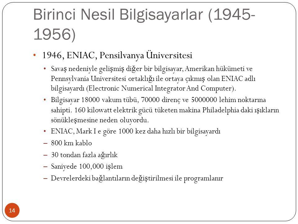 Birinci Nesil Bilgisayarlar (1945- 1956) 14 1946, ENIAC, Pensilvanya Üniversitesi Sava ş nedeniyle geli ş mi ş di ğ er bir bilgisayar, Amerikan hüküme