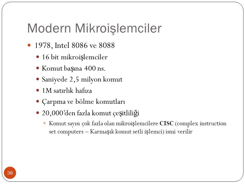 Modern Mikroişlemciler 38 1978, Intel 8086 ve 8088 16 bit mikroi ş lemciler Komut ba ş ına 400 ns. Saniyede 2,5 milyon komut 1M satırlık hafıza Çarpma