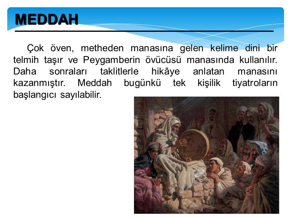 Meddahların teknikleri ve tavırları: Türk meddahının bir özelliği toplum yaşamından kesitleri gerçekçi biçimde dinleyici önüne getirmesidir.