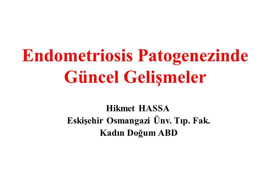Endometriosis Patogenezinde Güncel Gelişmeler Hikmet HASSA Eskişehir Osmangazi Ünv. Tıp. Fak. Kadın Doğum ABD