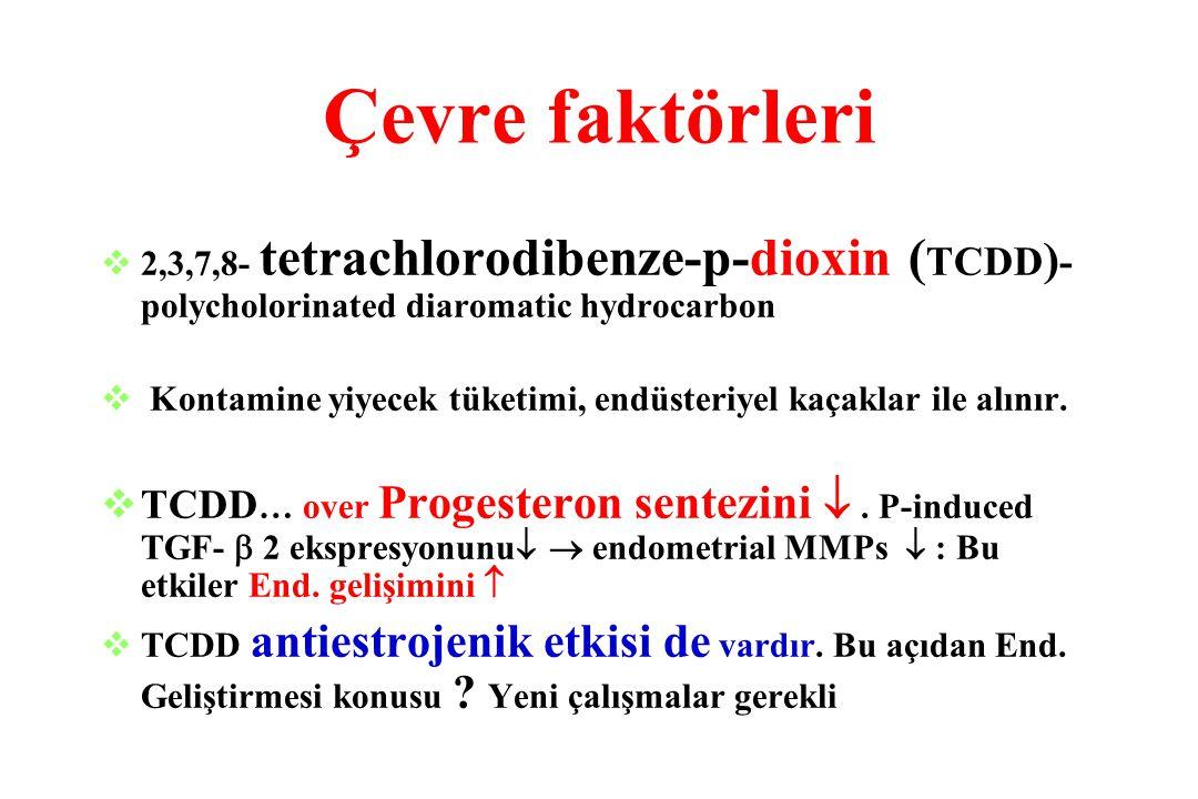Çevre faktörleri  2,3,7,8- tetrachlorodibenze-p-dioxin ( TCDD ) - polycholorinated diaromatic hydrocarbon  Kontamine yiyecek tüketimi, endüsteriyel
