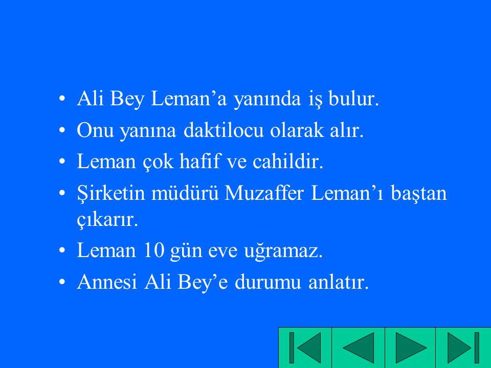 Ali Bey'in orman müdürü bir arkadaşı vardır.Bu arkadaşının Leman adlı bir kızı vardır.