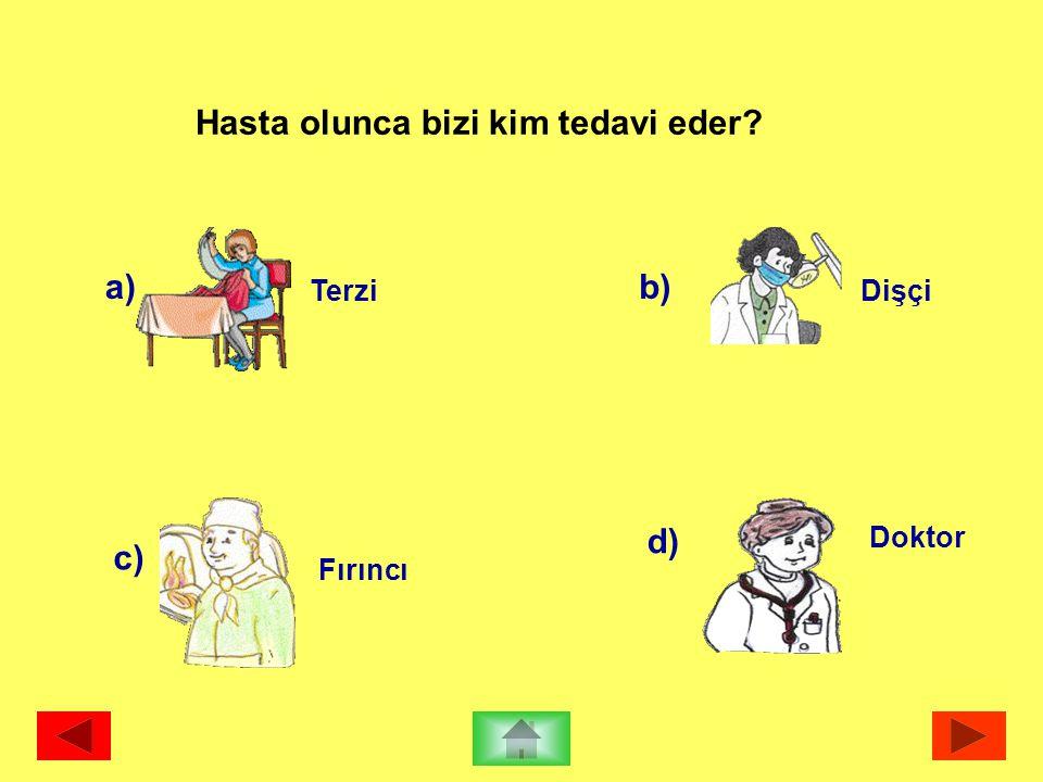 a) Terzi b) Dişçi c) Fırıncı d) Doktor Hasta olunca bizi kim tedavi eder?