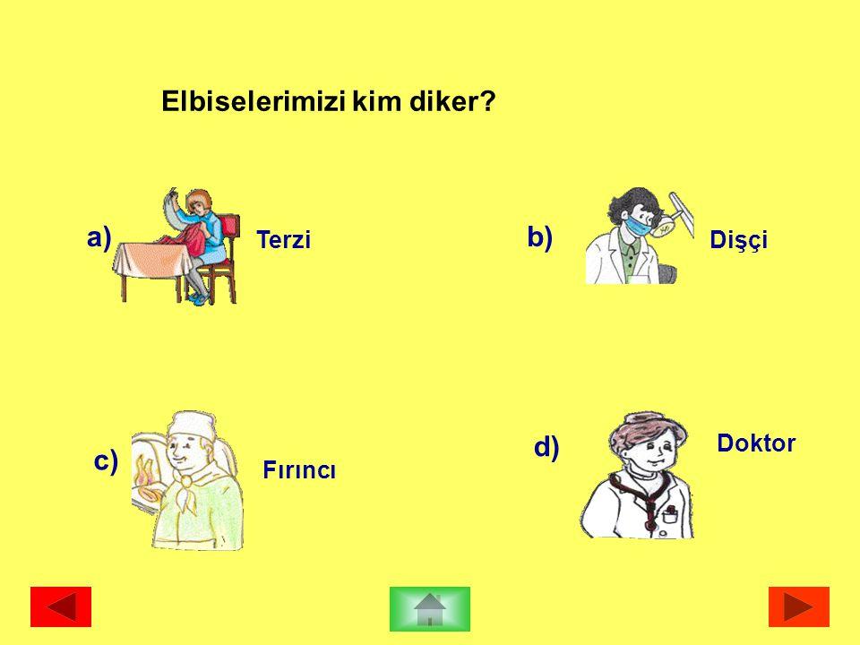 a) Terzi b) Dişçi c) Fırıncı d) Doktor Elbiselerimizi kim diker?