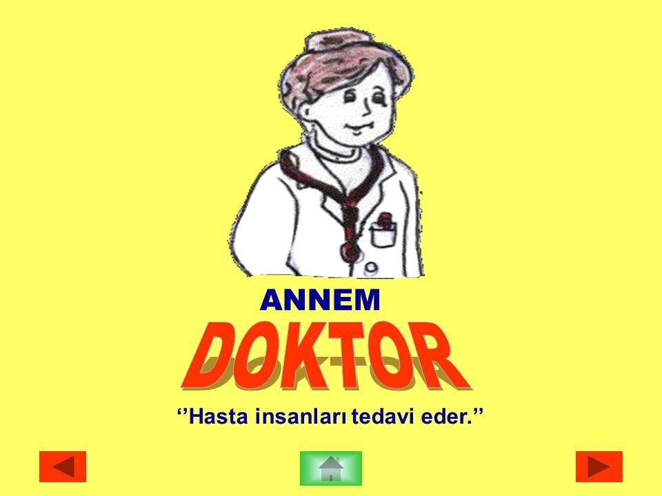 ANNEM ''Hasta insanları tedavi eder.''