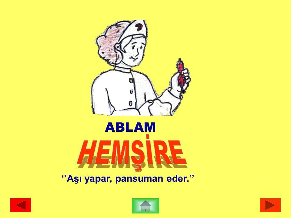 ABLAM ''Aşı yapar, pansuman eder.''