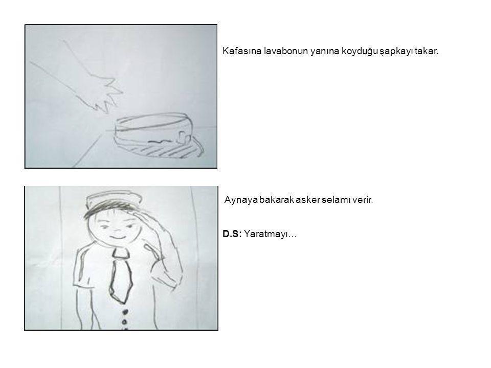 Kafasına lavabonun yanına koyduğu şapkayı takar. Aynaya bakarak asker selamı verir. D.S: Yaratmayı…