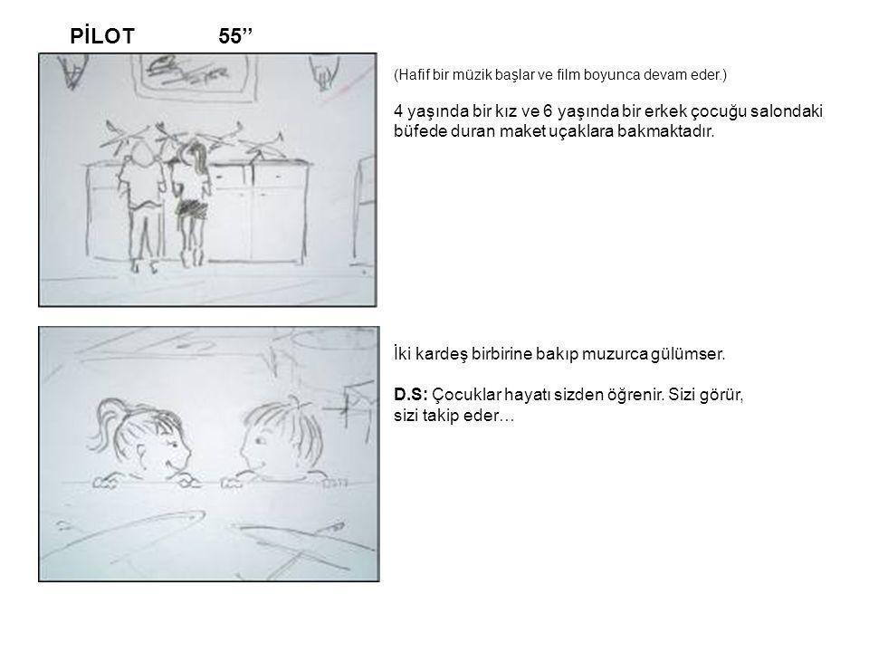 PİLOT 55'' (Hafif bir müzik başlar ve film boyunca devam eder.) 4 yaşında bir kız ve 6 yaşında bir erkek çocuğu salondaki büfede duran maket uçaklara