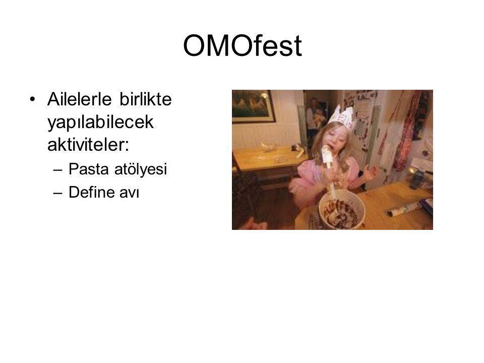 OMOfest Ailelerle birlikte yapılabilecek aktiviteler: –Pasta atölyesi –Define avı