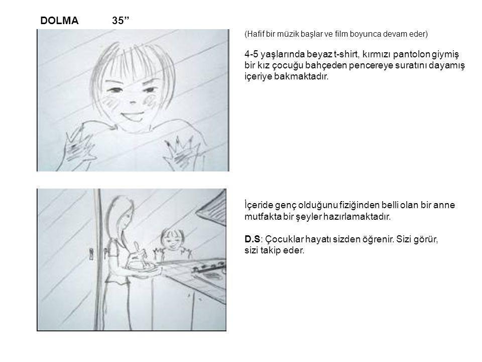 DOLMA 35'' (Hafif bir müzik başlar ve film boyunca devam eder) 4-5 yaşlarında beyaz t-shirt, kırmızı pantolon giymiş bir kız çocuğu bahçeden pencereye