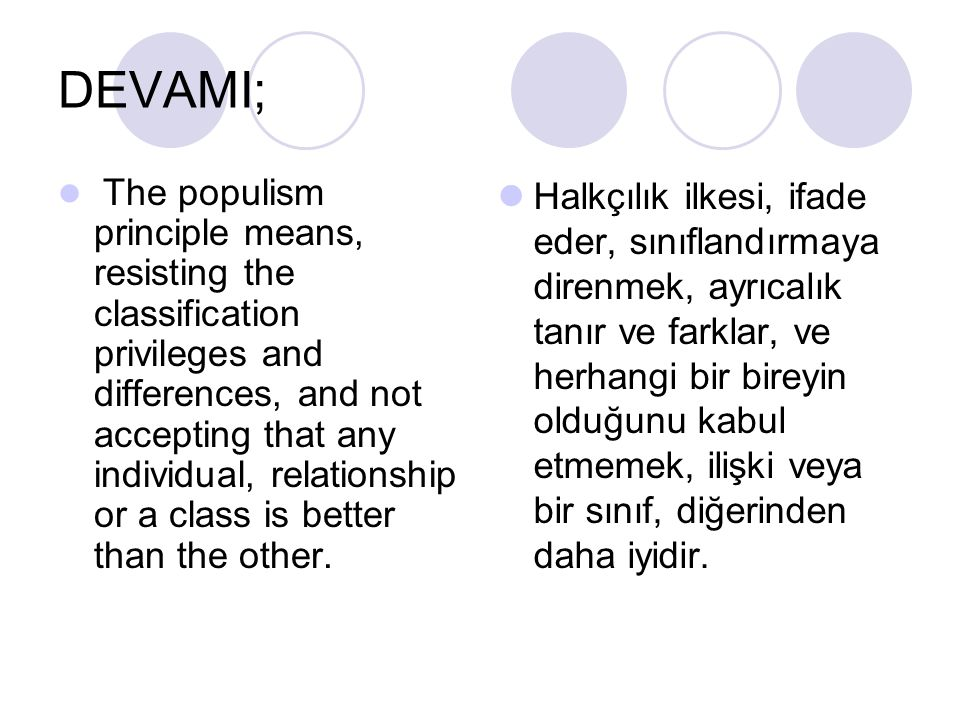 DEVAMI; The populism principle means, resisting the classification privileges and differences, and not accepting that any individual, relationship or