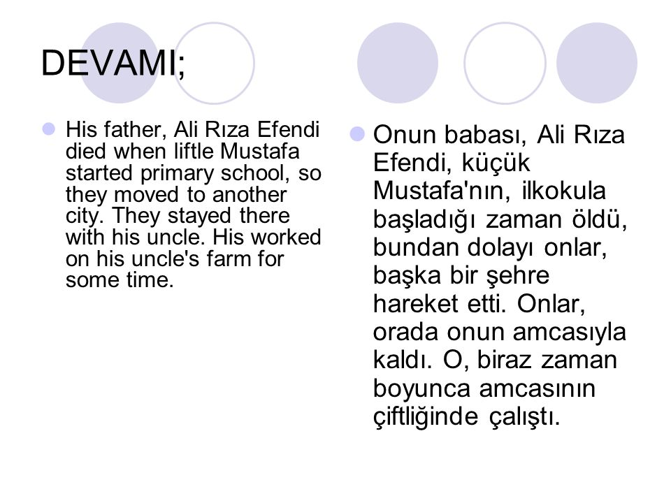 DEVAMI; His father, Ali Rıza Efendi died when liftle Mustafa started primary school, so they moved to another city. They stayed there with his uncle.