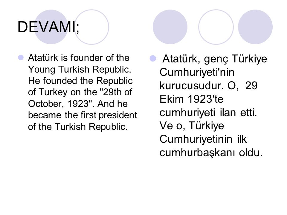 DEVAMI; Atatürk is founder of the Young Turkish Republic. He founded the Republic of Turkey on the