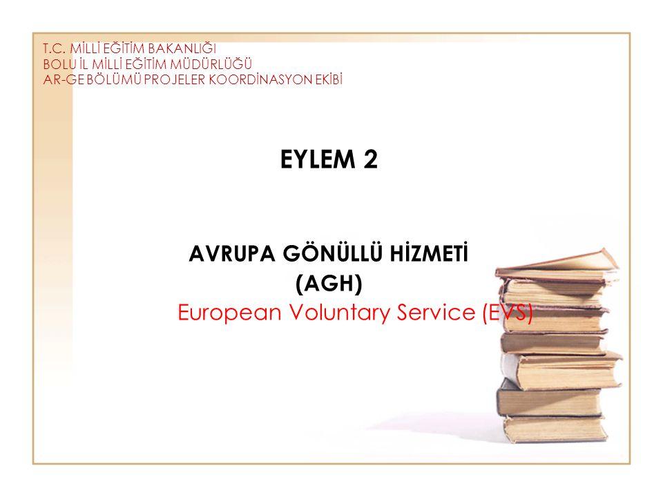 T.C. MİLLİ EĞİTİM BAKANLIĞI BOLU İL MİLLİ EĞİTİM MÜDÜRLÜĞÜ AR-GE BÖLÜMÜ PROJELER KOORDİNASYON EKİBİ EYLEM 2 AVRUPA GÖNÜLLÜ HİZMETİ (AGH) European Volu
