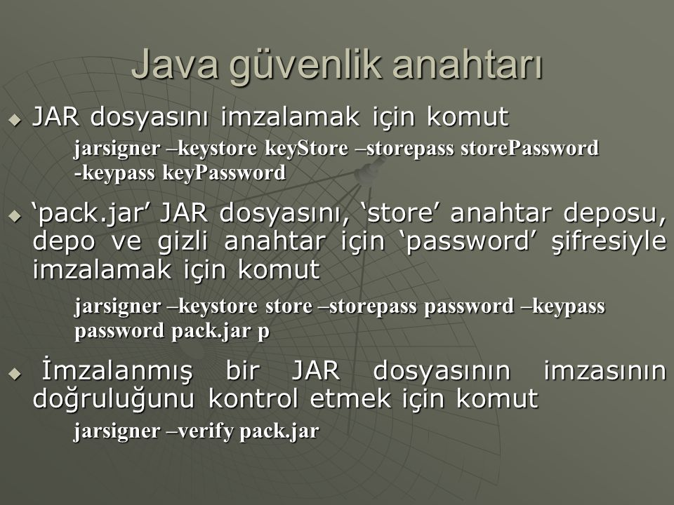 Java güvenlik anahtarı  Jarsigner komutunun bazı seçenekleri SeçenekAçıklama keyStore Kullanılacak anahtar-deposunun ismini belirtir storePassword Anahtar-deposunun şifresini belirtir keyPassword Gizli anahtar şifresini belirtir JARFileName İmzalanacak JAR dosyasının ismini belirtir Alias İmzalayanın kaynak adını belirtir.
