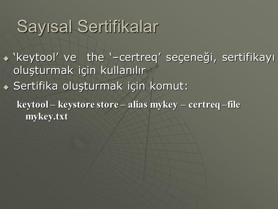 Sayısal Sertifikalar  ' keytool ', bir sertifika edinmek için ilk adımdır.  ' keytool ' u, yeni bir ortak/özel anahtar çiftleri oluşturmak için kull