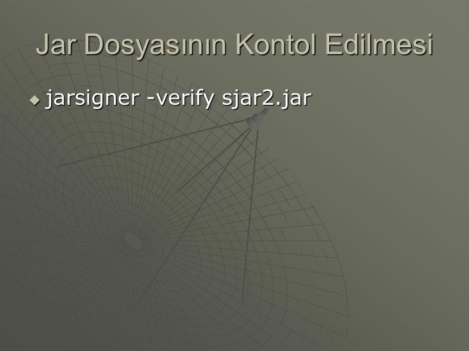 Jar Dosyasını İmzalamak jarsigner   -keystore c:\keys\key1   -storepass 123456   -keypass qwerty   -signedjar sjar2.jar jar2.jar ANAHTAR