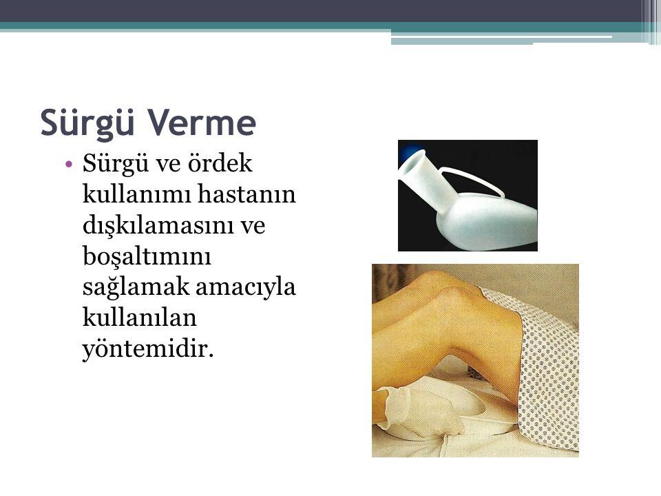 Sürgü Verme Sürgü ve ördek kullanımı hastanın dışkılamasını ve boşaltımını sağlamak amacıyla kullanılan yöntemidir.