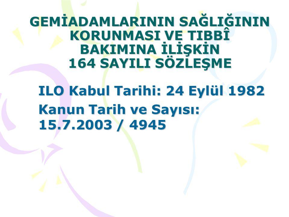 GEMİADAMLARININ SAĞLIĞININ KORUNMASI VE TIBBÎ BAKIMINA İLİŞKİN 164 SAYILI SÖZLEŞME ILO Kabul Tarihi: 24 Eylül 1982 Kanun Tarih ve Sayısı: 15.7.2003 / 4945