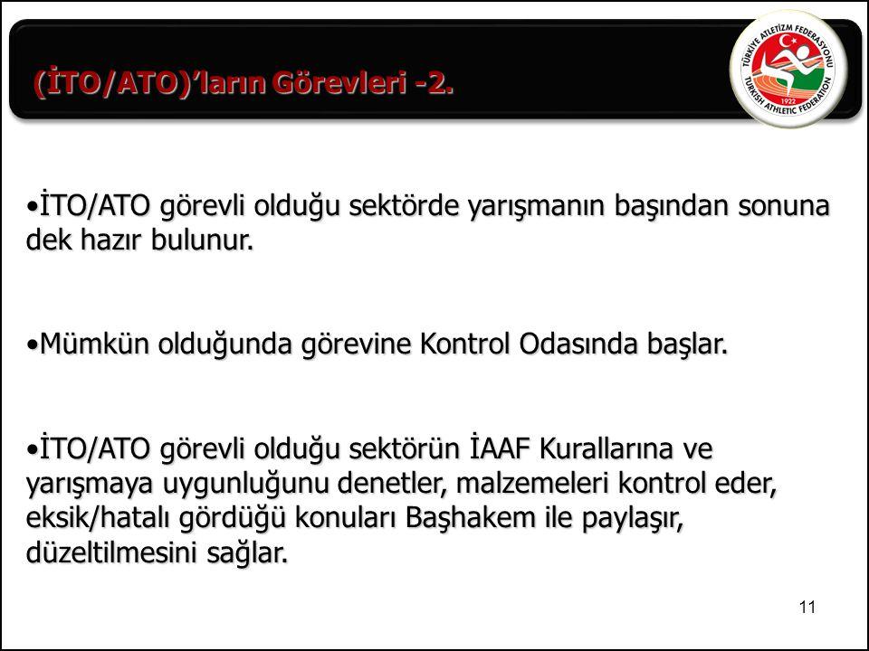 11 (İTO/ATO)'ların Görevleri -2. İTO/ATO görevli olduğu sektörde yarışmanın başından sonuna dek hazır bulunur.İTO/ATO görevli olduğu sektörde yarışman