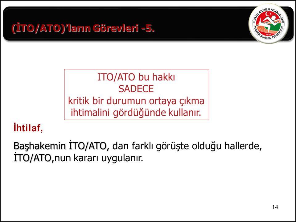 14 (İTO/ATO)'ların Görevleri -5. İhtilaf, Başhakemin İTO/ATO, İTO/ATO, Başhakemin İTO/ATO, dan farklı görüşte olduğu hallerde, İTO/ATO,nun kararı uygu