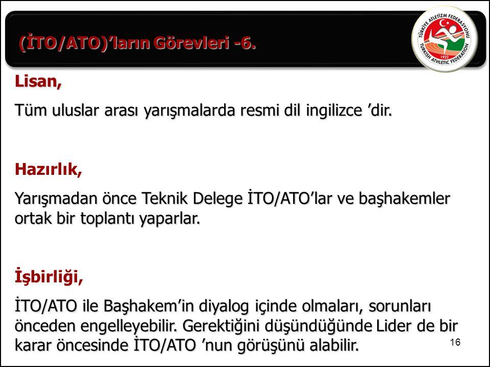 16 (İTO/ATO)'ların Görevleri -6. Lisan, Tüm uluslar arası yarışmalarda resmi dil ingilizce 'dir. Hazırlık, Yarışmadan önce Teknik Delege İTO/ATO'lar v