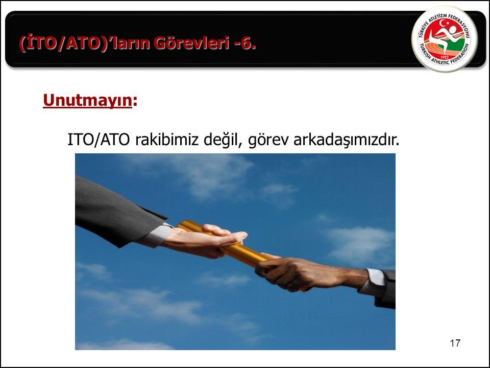 17 (İTO/ATO)'ların Görevleri -6. Unutmayın: ITO/ATO rakibimiz değil, görev arkadaşımızdır.