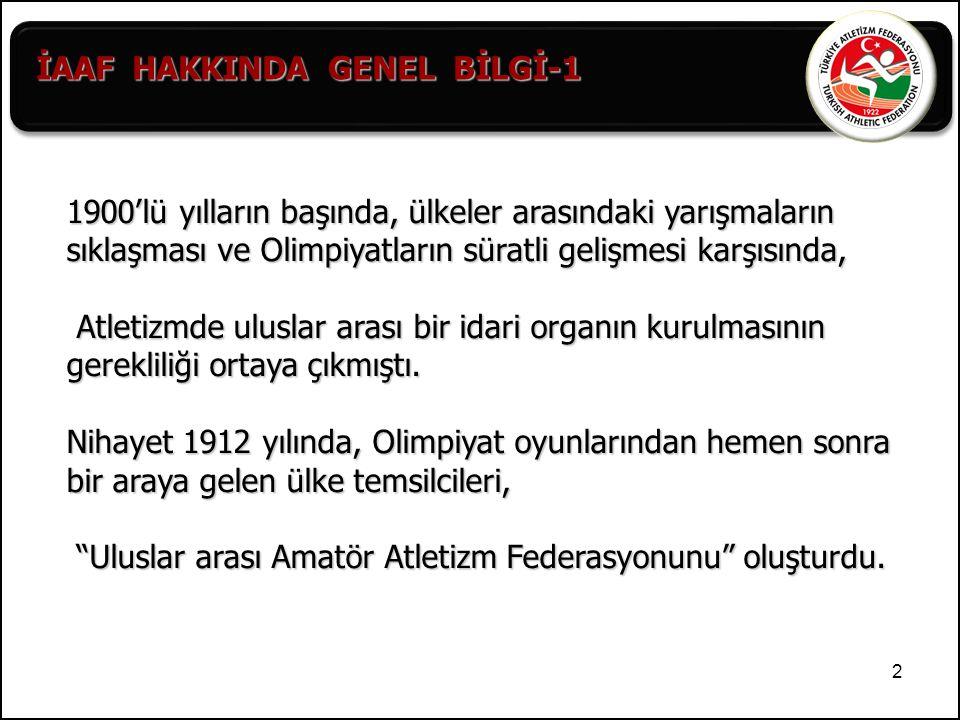 3  1922 Yılında kurulan Türkiye Atletizm Federasyonu IAAF 'a 1924 yılında üye oldu,  2001 yılında yapılan 43.