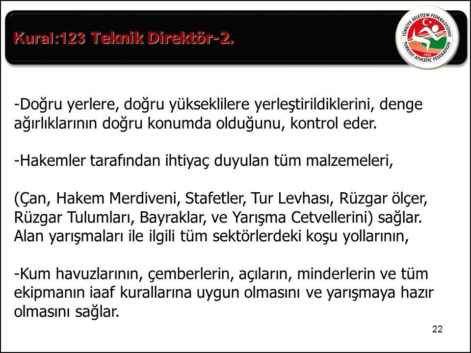 22 Kural:123 Teknik Direktör-2. Kural:123- Teknik Direktör-2. -Doğru yerlere, doğru yükseklilere yerleştirildiklerini, denge ağırlıklarının doğru konu