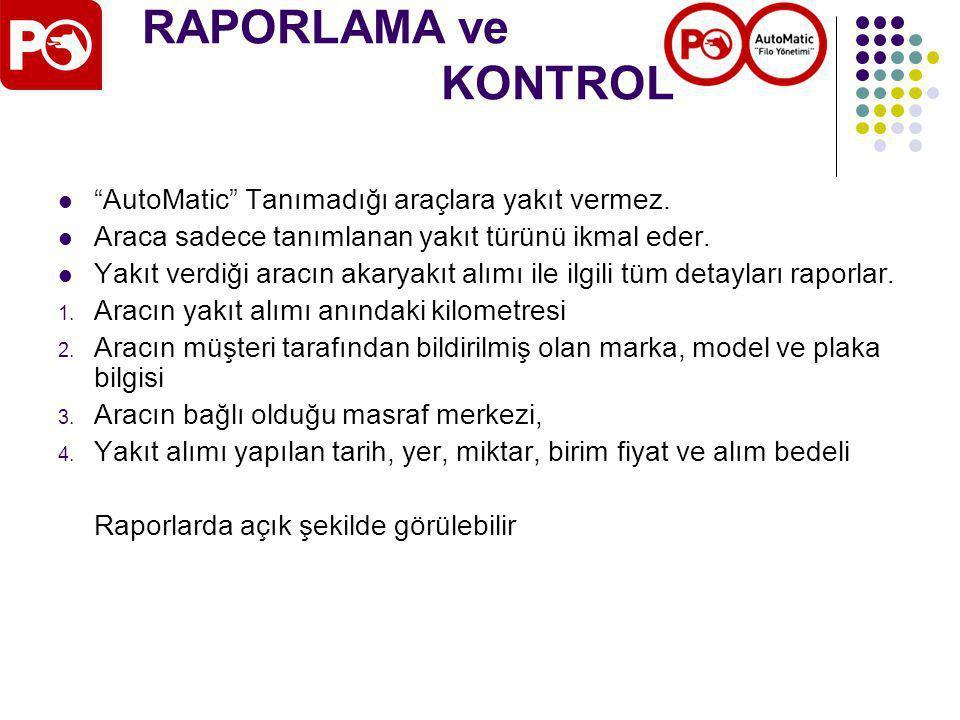RAPORLAMA ve KONTROL AutoMatic Tanımadığı araçlara yakıt vermez.
