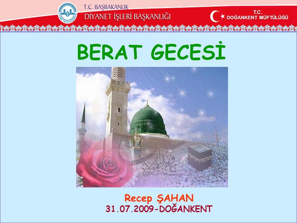 T.C. DOĞANKENT MÜFTÜLÜĞÜ BERAT GECESİ Recep ŞAHAN 31.07.2009-DOĞANKENT