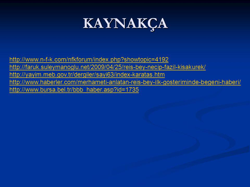 KAYNAKÇA http://www.n-f-k.com/nfkforum/index.php?showtopic=4192 http://faruk.suleymanoglu.net/2009/04/25/reis-bey-necip-fazil-kisakurek/ http://yayim.