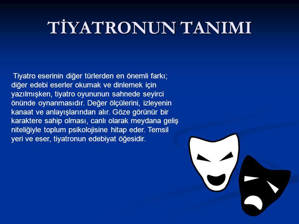 TİYATRONUN TANIMI Tiyatro eserinin diğer türlerden en önemli farkı; diğer edebi eserler okumak ve dinlemek için yazılmışken, tiyatro oyununun sahnede