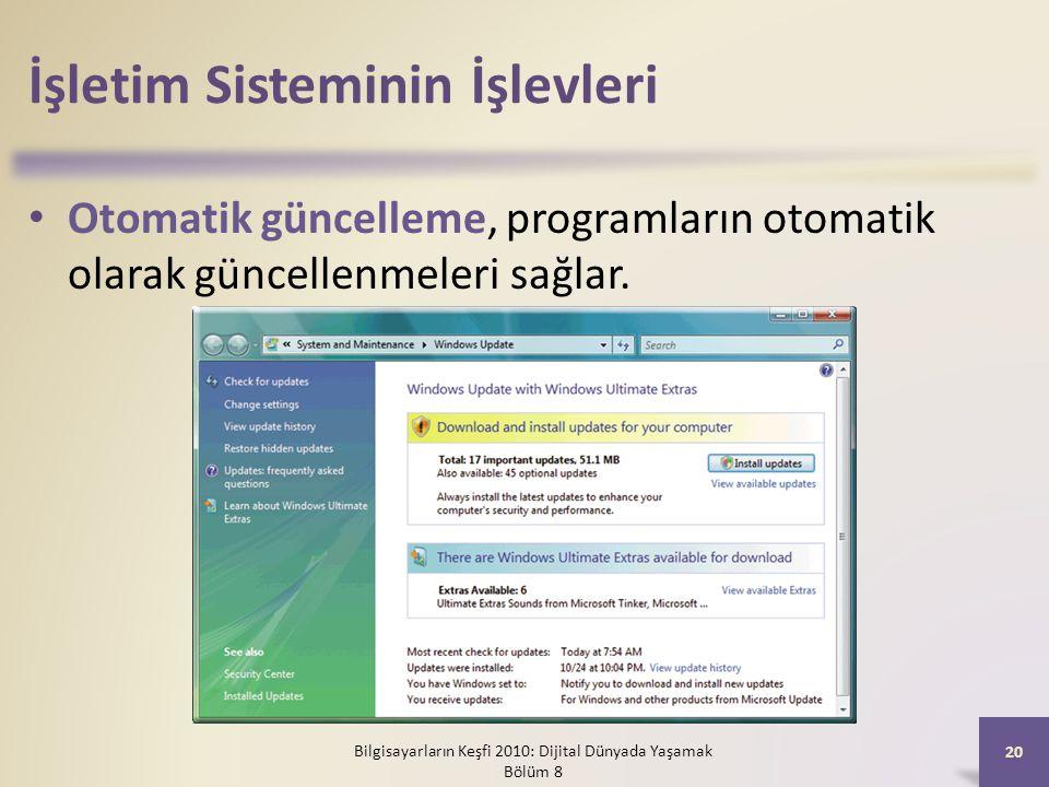 İşletim Sisteminin İşlevleri Otomatik güncelleme, programların otomatik olarak güncellenmeleri sağlar. Bilgisayarların Keşfi 2010: Dijital Dünyada Yaş