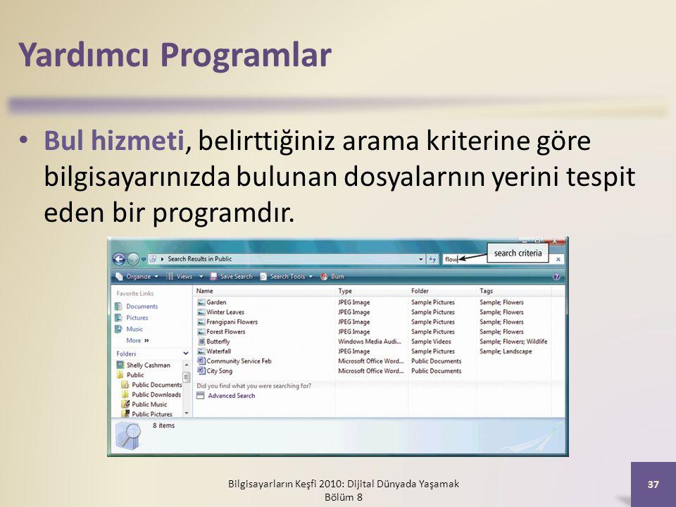Yardımcı Programlar Bul hizmeti, belirttiğiniz arama kriterine göre bilgisayarınızda bulunan dosyalarnın yerini tespit eden bir programdır. Bilgisayar