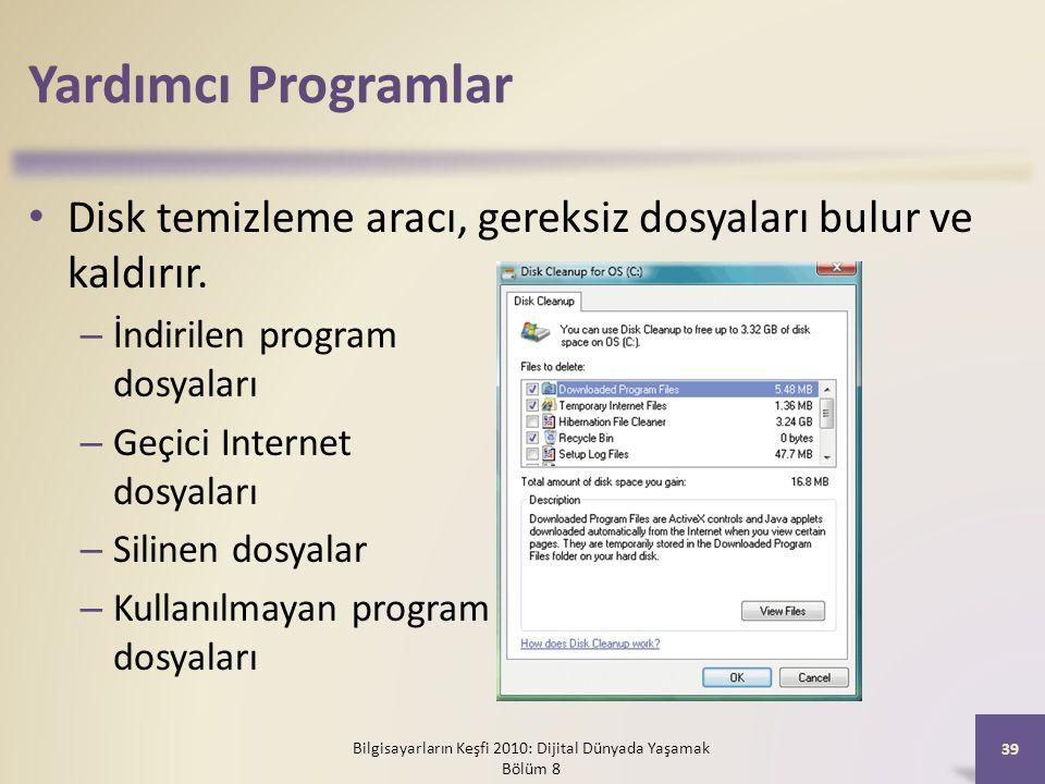 Yardımcı Programlar Disk temizleme aracı, gereksiz dosyaları bulur ve kaldırır. – İndirilen program dosyaları – Geçici Internet dosyaları – Silinen do