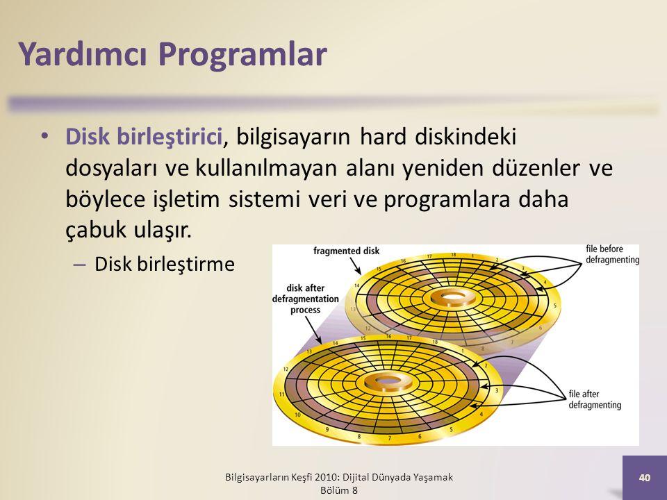 Yardımcı Programlar Disk birleştirici, bilgisayarın hard diskindeki dosyaları ve kullanılmayan alanı yeniden düzenler ve böylece işletim sistemi veri