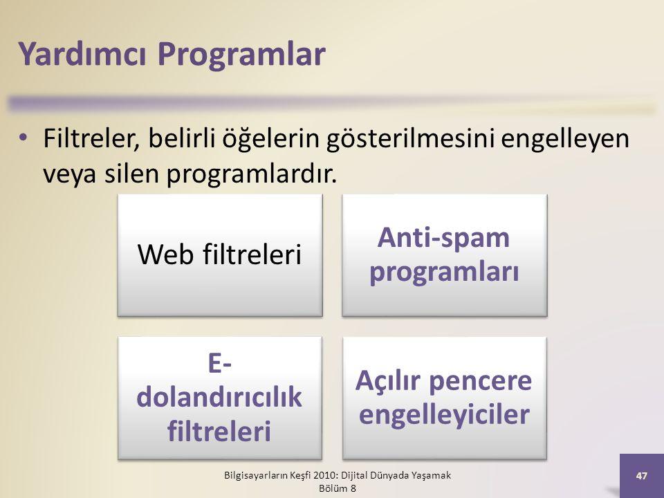 Yardımcı Programlar Filtreler, belirli öğelerin gösterilmesini engelleyen veya silen programlardır. Bilgisayarların Keşfi 2010: Dijital Dünyada Yaşama
