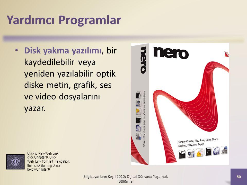Yardımcı Programlar Disk yakma yazılımı, bir kaydedilebilir veya yeniden yazılabilir optik diske metin, grafik, ses ve video dosyalarını yazar. Bilgis
